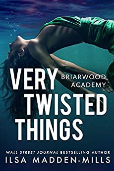 Very Twisted Things (Briarwood Academy Book 3) by [Ilsa Madden-Mills]