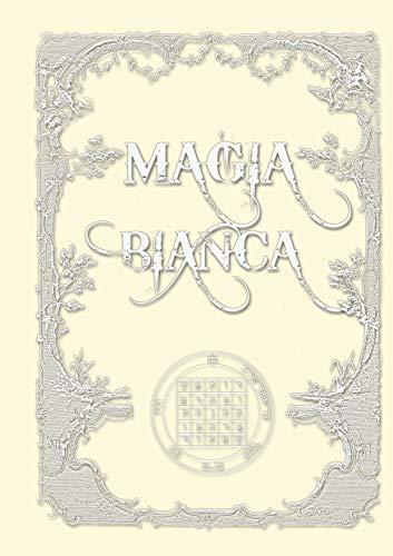 MAGIA BIANCA manuale pratico: Capitolo tratto dal volume IL GRANDE POTERE DELLA MAGIA prima edizione (ESOTERISMO)
