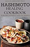 HASHIMOTO HEALING COOKBOOK FOR BEGINNERS AND DUMMIES: 50+ HEALING RECIPES TO REVERSE THYROID SYMPTOMS (English Edition)