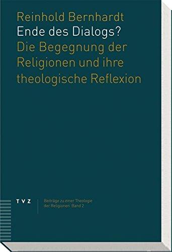 Ende des Dialogs?: Die Begegnung der Religionen und ihre theologische Reflexion (Beiträge zu einer Theologie der Religionen, Band 2)