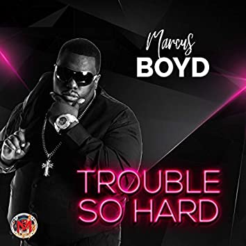Trouble so Hard