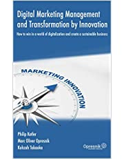 Digital Marketing Management and Transformation by Innovation: How to win in a world of digitalization and create a sustainable business (Opresnik Management Guides Book 21) (English Edition)