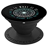 It Is What It Is But It Will Become What You Make It PopSockets Grip and Stand for Phones and Tablets