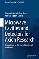 Microwave Cavities and Detectors for Axion Research: Proceedings of the 2nd International Workshop (Springer Proceedings in Physics, 211)