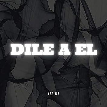 Dile a El