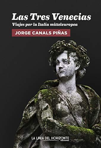 Las Tres Venecias: Viajes por la Italia mitteleuropea (Fuera de sí. Contemporáneos nº 18) (Spanish Edition)