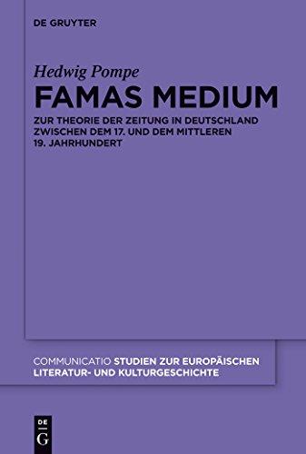 Famas Medium: Zur Theorie der Zeitung in Deutschland zwischen dem 17. und dem mittleren 19. Jahrhundert (Communicatio 43)