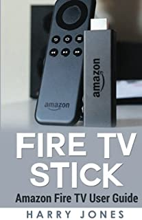 Fire Stick: Amazon Fire TV Stick User Guide