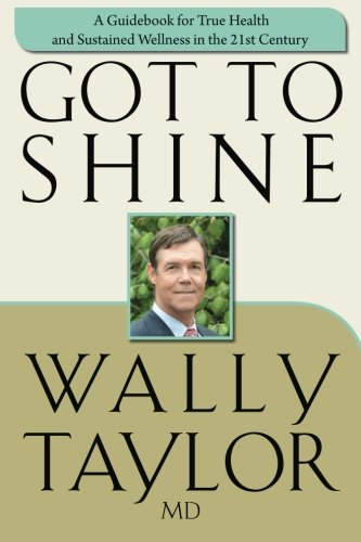 Got To SHINE: A Guidebook for True Health and Sustained Wellness in the 21st Century