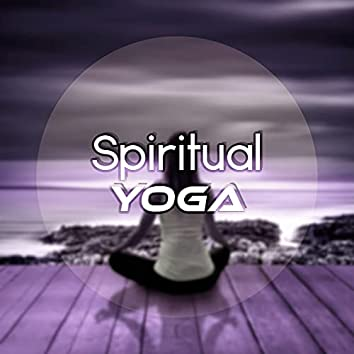 Spiritual Yoga - Meditation Music, Connect Your Body, Mind and Soul, Spirited Sensual Sounds for Yoga Practice and Pilates Exercises, Instrumental, Nature Music