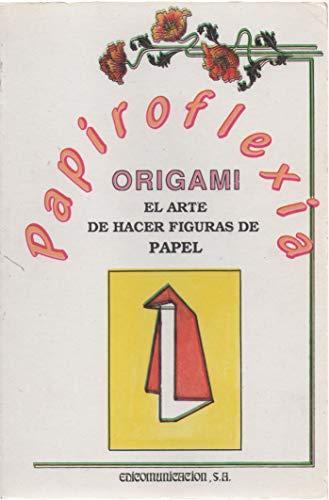 Papiroflexia. Origami. El arte de hacer figuras de papel
