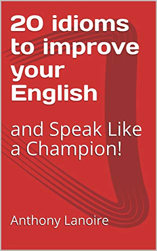 20 idioms to improve your English: and Speak Like a Champion! (English Edition)