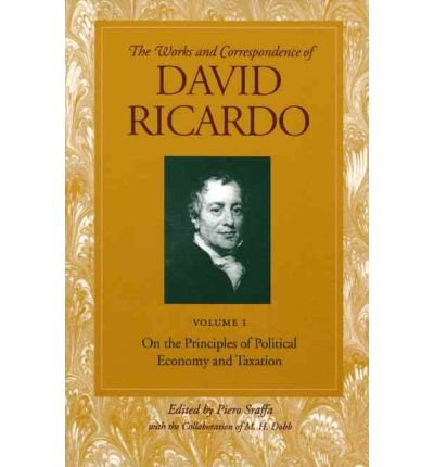 Works And Correspondence Of David Ricardo On The Principles Of Political Economy And Taxation V 1 By Author David Ricardo Edited By Piero Sraffa June 2010