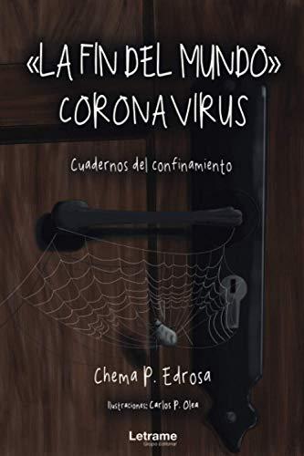 La fin del mundo - Coronavirus. Cuadernos del confinamiento (Relato) (Spanish Edition)