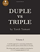 Duple vs Triple: 56 Melodic Exercises for Mastering Polyrhythms in Jazz and other Groove-Based Music