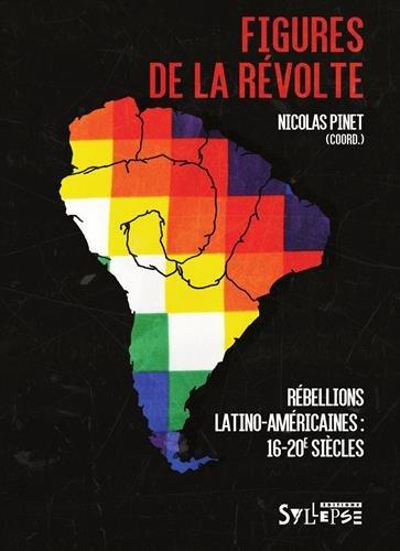Figures de la révolte : Rébellions latino-américaines (16e-20e siècles)