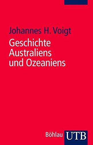 Geschichte Australiens und Ozeaniens: Eine Einführung (Geschichte der Kontinente)