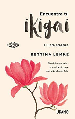 Encuentra tu ikigai: El libro práctico (Crecimiento personal)