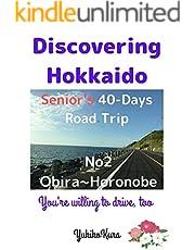 Discovering Hokkaido Senior's 40days Road Trip : No2 Obira-Horonobe (English Edition)