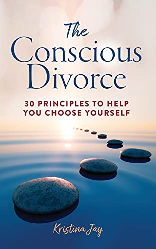 The Conscious Divorce: 30 Principles to Help You Choose Yourself