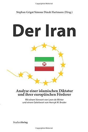 Der Iran. Analyse einer islamischen Diktatur und ihrer europäischen Förderer