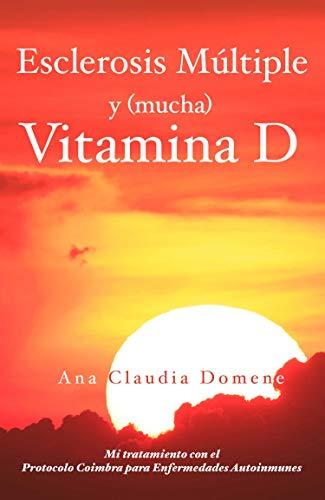 Esclerosis Múltiple y (mucha) Vitamina D: Mi tratamiento con el Protocolo Coimbra para Enfermedades Autoinmunes