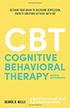 Cognitive Behavioral Therapy: Retrain your Brain to Overcome Depression, Anxiety and Panic Attacks with CBT