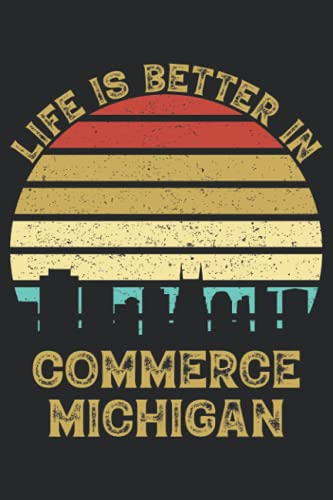 Life Is Better In Commerce Michigan: 6x9 Lined Notebook, Journal, or Diary Gift - 120 Pages