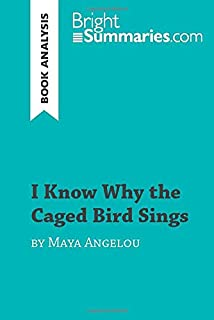 I Know Why the Caged Bird Sings by Maya Angelou (Book Analysis): Detailed Summary, Analysis and Reading Guide