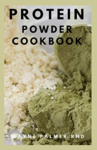 PROTEIN POWDER COOKBOOK: The Ultimate Protein Powder Cookbook