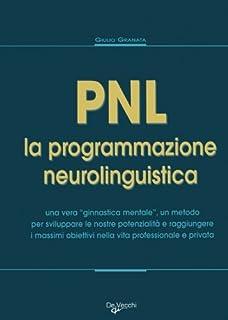 PNL. La programmazione neurolinguistica