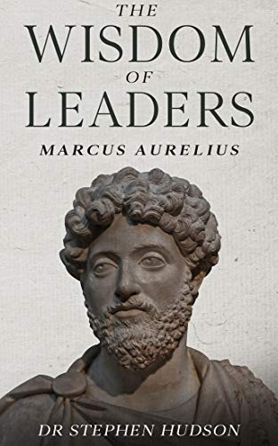 The Wisdom Of Leaders Marcus Aurelius Quotes To Live Your Life By Book 1 Ebook Hudson Stephen Amazon In Kindle Store