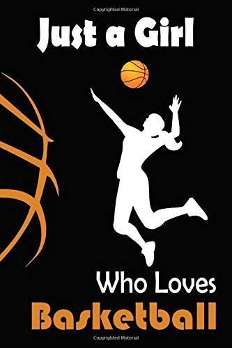 Just A Girl Who Loves Basketball: Blank Lined Journal Notebook, basketball journal, Basketball notebook, basketball practices notes, basketball gifts for girls (Vol 01)