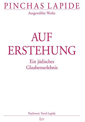 Auferstehung: Ein jüdisches Glaubenserlebnis: Ein jdisches Glaubenserlebnis (Pinchas Lapide / Wegbereitende Texte des jüdisch-christlichen Dialogs)