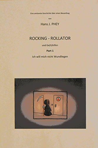 ROCKING - ROLLATOR  und Ge(h)hilfen Part 1: Ich will mich nicht Wundliegen - Eine amüsante Geschichte über einen Neuanfang (Band) (German Edition)