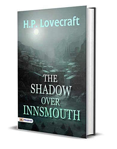 The Shadow over Innsmouth : H. P. Lovecraft's Best Classic Horror Thrillers (The Best Classic Horror Novels of All Time) (English Edition)