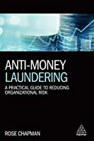 Anti-Money Laundering: A Practical Guide to Reducing Organizational Risk