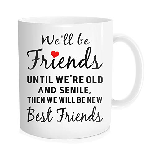 Hasdon-Hill Funny Gift Coffee Mug For Women We'll Be Friends Until We're Old And Senile, Then We Will Be New Best Friends Coffee Tea Cups Cute Unique Mug For Friends Sisters 11 Oz Bone China White