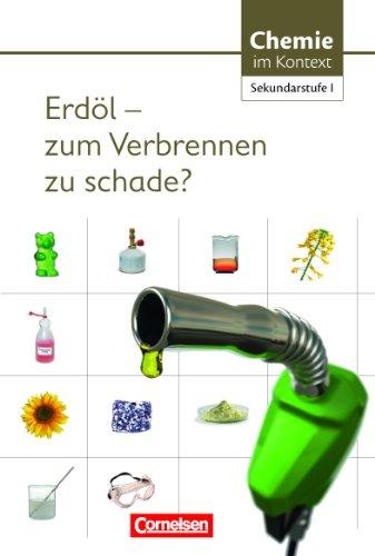 Chemie im Kontext. Sekundarstufe I Erdöl - zum Verbrennen zu schade? Westliche Bundesländer: Themenheft 8