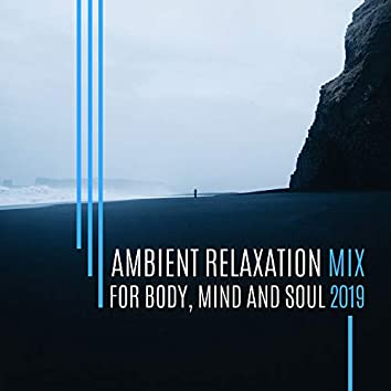 Ambient Relaxation Mix for Body, Mind and Soul 2019
