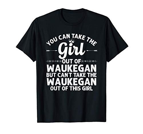 Girl Out Of WAUKEGAN IL ILLINOIS Gift Funny Home Roots USA T-Shirt