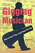 The Gigging Musician: How to Get, Play and Keep the Gig