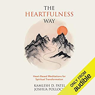 The Heartfulness Way     Heart-Based Meditations for Spiritual Transformation              Written by:                                                                                                                                 Kamlesh D. Patel,                                                                                        Joshua Pollock                               Narrated by:                                                                                                                                 Joshua Pollock                      Length: 6 hrs and 18 mins     9 ratings     Overall 4.4