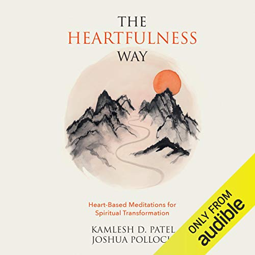 The Heartfulness Way     Heart-Based Meditations for Spiritual Transformation              Written by:                                                                                                                                 Kamlesh D. Patel,                                                                                        Joshua Pollock                               Narrated by:                                                                                                                                 Joshua Pollock                      Length: 6 hrs and 18 mins     9 ratings     Overall 4.7