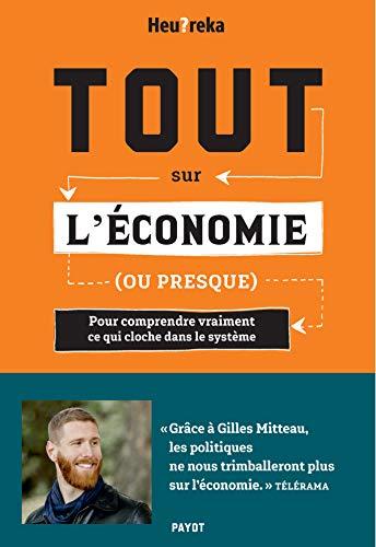 Tout sur l'économie, ou presque: Pour comprendre vraiment ce qui cloche dans le système (French Edition)