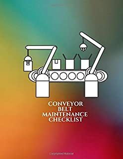 "Conveyor Belt Maintenance Checklist: Daily Journal Logbook for Work Routine Inspection, Safety Check, Repair Record, Efficient Business or Airport ... 8.5""X11"" with 120 pages. (Conveyor Belt Logs)"