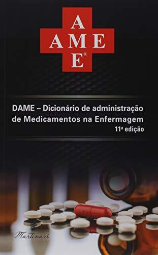 Dame. Dicionário de Administração de Medicamentos na Enfermagem