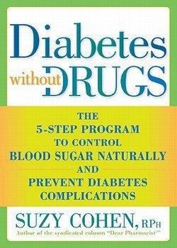 Suzy Cohen: Diabetes Without Drugs : The 5-Step Program to Control Blood Sugar Naturally and Prevent Diabetes Complications (Paperback); 2010 Edition