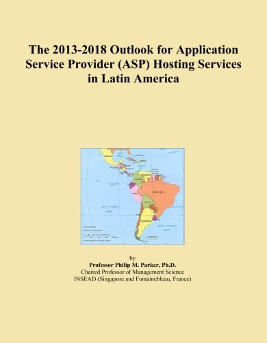 The 2013-2018 Outlook for Application Service Provider (ASP) Hosting Services in Latin America