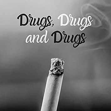 Drugs, Drugs and drugs